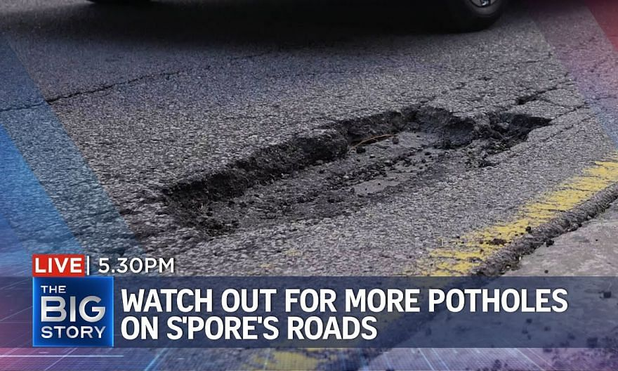 4 times more potholes on S'pore's roads due to persistent rain   THE BIG STORY