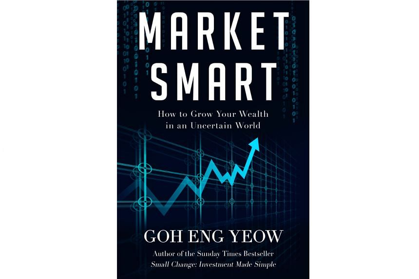 Market Smart: How To Grow Your Wealth In An Uncertain World by Goh Eng Yeow