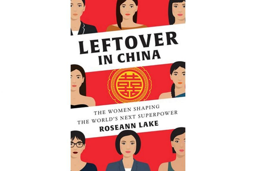 Leftover In China: The Women Shaping The World's Next Superpower by Roseann Lake.