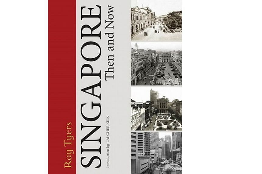 SINGAPORE THEN AND NOW By Ray Tyers