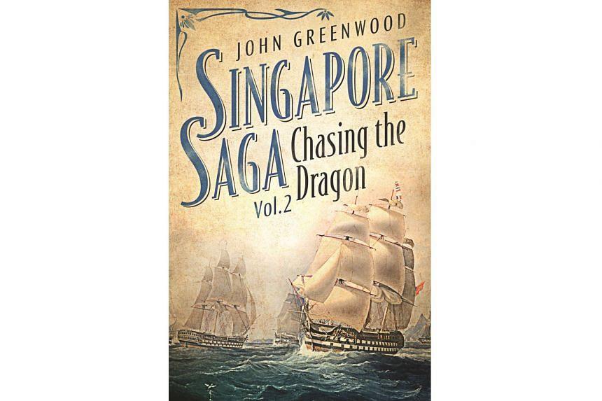 SINGAPORE SAGA VOL 2: CHASING THE DRAGON By John D. Greenwood