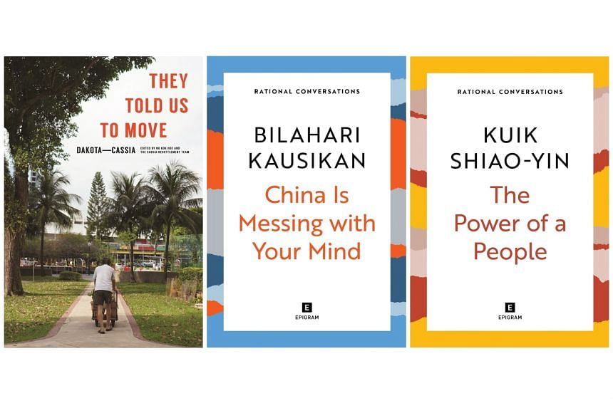 NON-FICTION - THEY TOLD US TO MOVE: DAKOTA-CASSIA Edited by Ng Kok Hoe, Rocky Howe, Lim Jingzhou and Sammie Ng (left), China Is Messing With Your Mind by Bilahari Kausikan (middle) and The Power Of A People by Kuik Shiao-Yin (right)