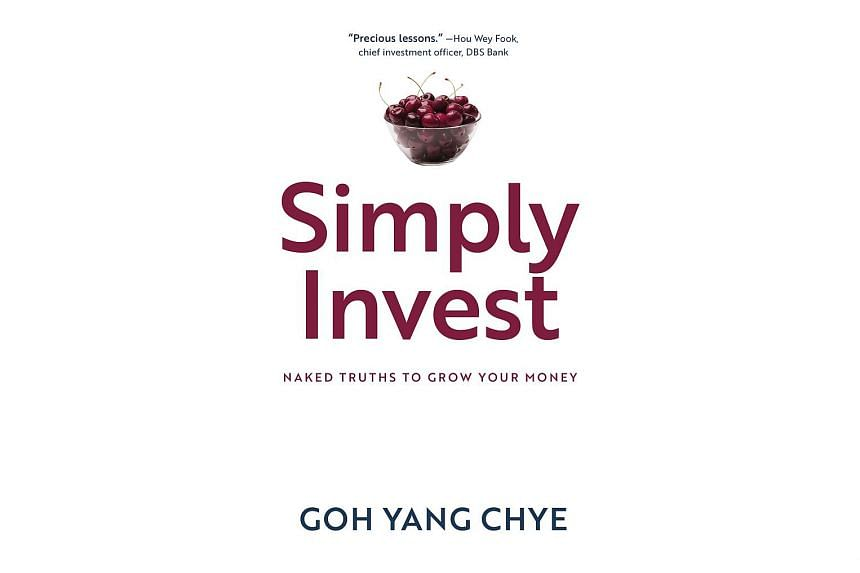SIMPLY INVEST: NAKED TRUTHS TO GROW YOUR MONEY - By Goh Yang Chye