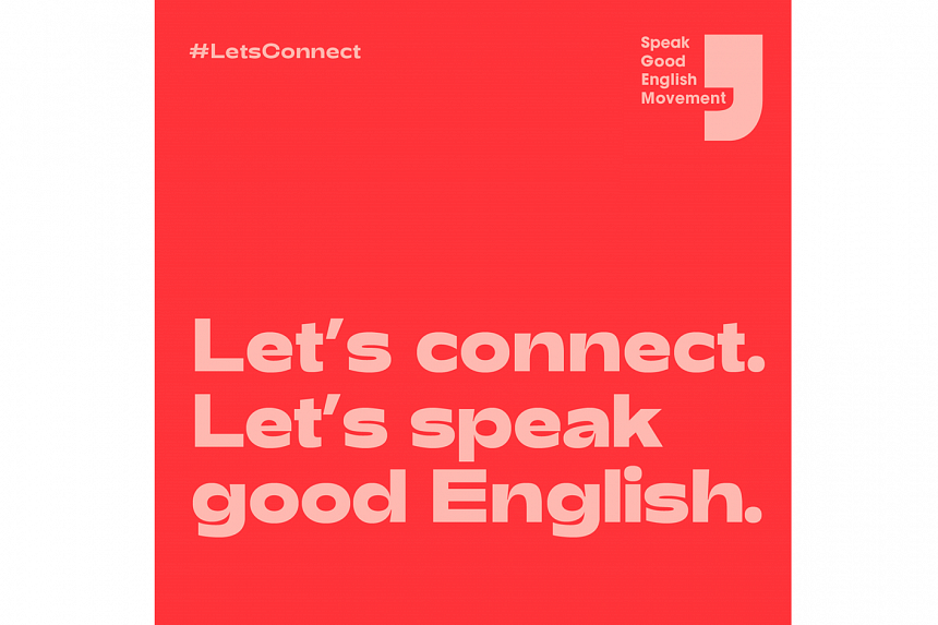 Since 2000, Singapore has had a Speak Good English Movement to promote the use of standard English.